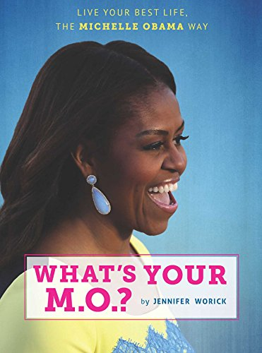 What's Your M.O.?: Live Your Best Life the Michelle Obama Way
