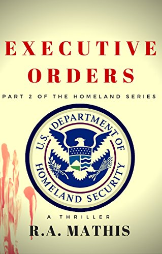 Executive Orders: Part 2 of the Homeland Series by [Mathis, R.A.]