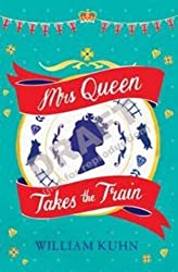 Mrs Queen Takes the Train by William Kuhn (2013) Paperback