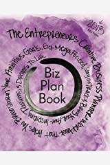 Biz Plan Book - 2018 Edition: The Entrepreneur's Creative Business Planner + Workbook That Helps You Brainstorming Your Ambitious Goals, Get Mega ... Awe-Inspiring Passions And Dreams To Life Paperback