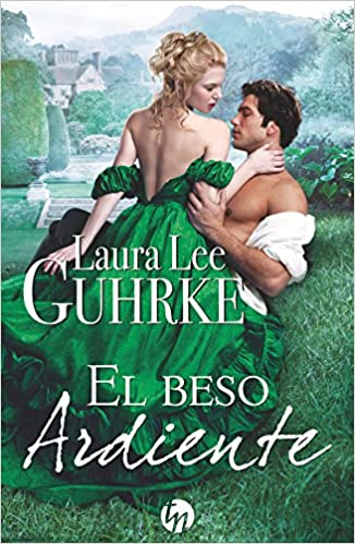 El beso ardiente (TOP NOVEL): Amazon.es: Laura Lee Guhrke, Ana Peralta De Andrés: Libros