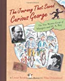 The Journey That Saved Curious George : The True Wartime Escape of Margret and H.A. Rey by Louise Borden (2005-09-26)