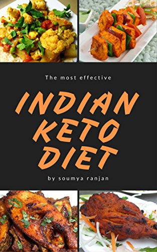 Download PDF Indian Keto diet recipe meal plan - Complete step by step guide with over 121 pure Indian recipes, drinks and desserts - Quick and easy to cook vegetarian and Non vegetarian recipes in Indian kitchen