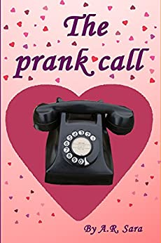 The prank call by [Sara, A.R.]
