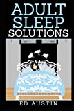 img - for Adult Sleep Solutions: Insomnia Solutions (100% Natural), How To Overcome & Reduce Stress & Anxiety, Effective Method, Without Drugs, Sleeplessness & ... Help (Eating And Living Better) (Volume 3) book / textbook / text book