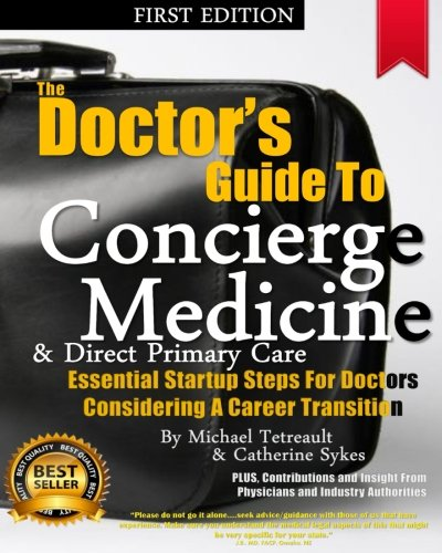 The Doctor's Guide To Concierge Medicine: Essential Startup Steps For Doctors Considering A Career Transition In Concier