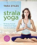 Download Strala Yoga: Be Strong, Focused & Ridiculously Happy from the Inside Out in PDF ePUB Free Online