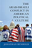 The Arab-Israeli Conflict in American Political Culture, Rynhold, Jonathan, 1107476402