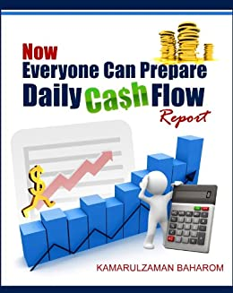 Now Everyone Can Prepare Daily Cash Flow Report by [Baharom, Kamarulzaman]
