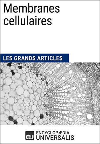 Membranes cellulaires: Les Grands Articles d'Universalis (French Edition)