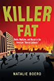 Killer Fat: Media, Medicine, and Morals in the American 'Obesity Epidemic'