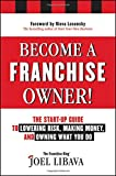 Become a Franchise Owner!: The Start–Up Guide to Lowering Risk, Making Money, and Owning What you Do
