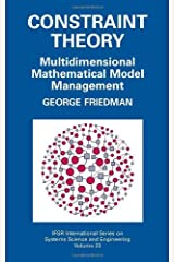 Constraint Theory: Multidimensional Mathematical Model Management (IFSR International Series in Systems Science and Systems Engineering Book 23) Kindle Edition
