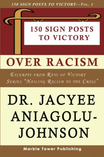 Read Online 150 Sign Posts to Victory Over Racism - Volume 1: Empowering Sign Posts for Victory Over Racism (Rays of Victory: Nailing Racism to the Cross) pdf epub