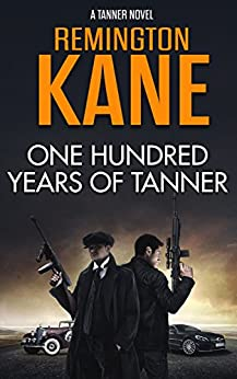 One Hundred Years Of Tanner (A Tanner Novel Book 19) by [Kane, Remington]