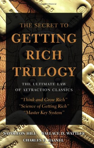 The Secret to Getting Rich Trilogy: The Ultimate Law of Attraction Classics: Think and Grow Rich, Master Key System, Science of Getting Rich
