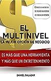 El Multinivel la mejor opción de Negocio: MAS QUE UN ENTRENAMIENTO Y MAS QUE UNA PODEROSA HERRAMIENTA (Spanish Edition)