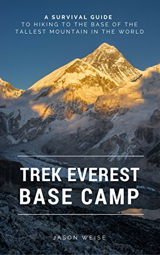 Trek Everest Base Camp: A survival guide to hiking to the base of the tallest mountain in the world