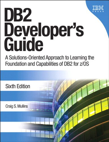 Download DB2 Developer's Guide: A Solutions-Oriented Approach to Learning the Foundation and Capabilities of DB2 for z/OS (6th Edition) (IBM Press) Pdf