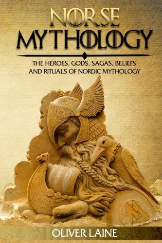Norse Mythology: The Heroes, Gods, Sagas, Beliefs, and Rituals Of Nordic Mythology (Norse Mythology, Greek Mythology, Egyptian Mythology, Myth, ()