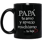 Papa te Amo y Aprecio Muchisimo - Feliz Dia Del Padre - Father's Day gift from Daughter - Father's Day Coffee Mug for Dad (in Spanish)