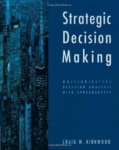 Critical Decision Making: Multiobjective Decision Analysis with Spreadsheets by Kirkwood, Craig published by Brooks/Cole (1996)