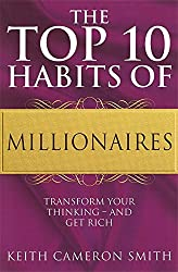 The Top 10 Habits of Millionaires: A Simple Path to Wealth and Fulfillment: Transform Your Thinking