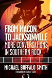From Macon to Jacksonville: More Conversations in Southern Rock (Music and the American South)