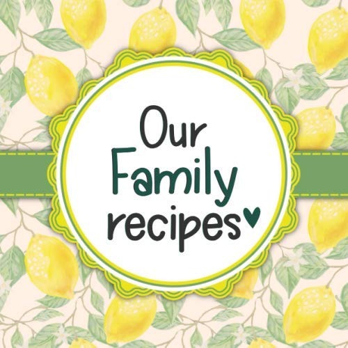 Our Family Recipes: Blank Cookbook - Cute Empty Recipe Book With 120 Recipe Pages Ready To Be Filled With Your Family Favorite Recipes - Gift for Birthday, Mothers Day, Christmas, or Other Holidays by Happy Little Recipe Books