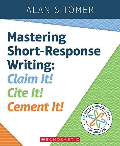 (Mastering Short-Response Writing: Claim It! Cite It! Cement)