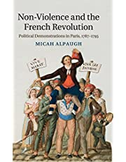 Non-Violence and the French Revolution: Political Demonstrations in Paris, 1787–1795