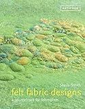Felt Fabric Designs: A Sourcebook for Feltmakers