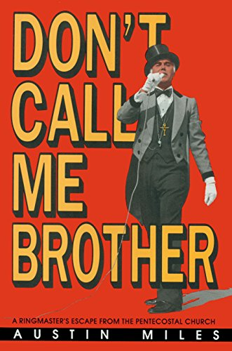 Assembly Self Not - Don't Call Me Brother: A Ringmaster's Escape from the Pentecostal Church