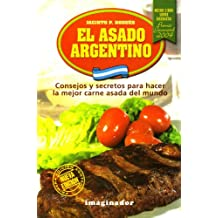 El asado Argentino / Argentinian BBQ: Consejos y secretos para hacer la mejor carne asada del mundo / Tips to Make the Best BBQ Meat in the World (Spanish ...