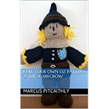 Knit Your Own Oz Pattern 2: The Scarecrow (Wyrd Knits' Knit Your Own Oz)