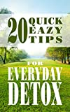 detox: detox your body everyday with these 20 daily quick habits to boost your energy and lose weight fast (smoothie cleanse diet recipes, rapid weight ... healthy hair and skin, boost energy,)