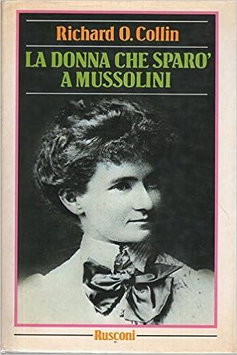 RICHARD O.COLLIN: LA DONNA CHE SPARO' A MUSSOLINI