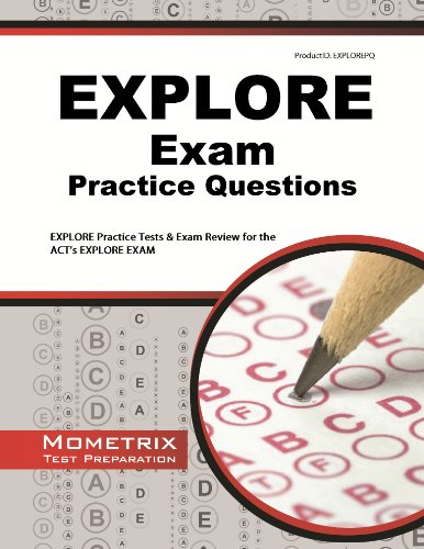 EXPLORE Exam Practice Questions (First Set): EXPLORE Practice Test & Exam Review for the ACT's EXPLORE Exam