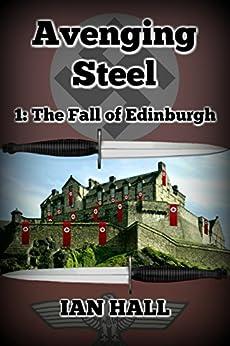 Avenging Steel 1: The Fall of Edinburgh by [Hall, Ian]