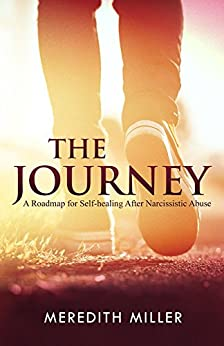 The Journey: A Roadmap for Self-healing After Narcissistic Abuse by [Miller, Meredith]