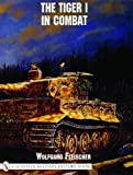 img - for The Tiger I in Combat (Schiffer Military History Book) book / textbook / text book