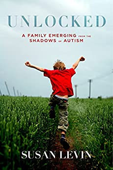 Unlocked: A Family Emerging from the Shadows of Autism by [Levin, Susan]