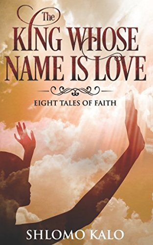 THE KING WHOSE NAME IS LOVE: Eight Tales of Faith ebook