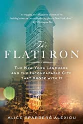 The Flatiron: The New York Landmark and the Incomparable City That Arose with It by Sparberg Alexiou, Alice (2013) Paperback