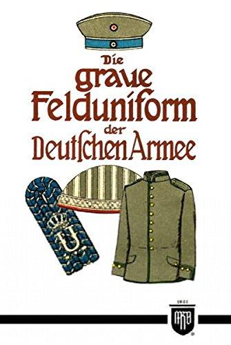 Die graue Felduniform der Deutschen Armee (Militaria, Kaiserreich, Uniformen, Abzeichen, Kaiserliche Armee, 1. Weltkrieg, History Edition)