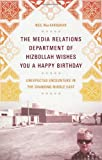 The Media Relations Department of Hizbollah Wishes You a Happy Birthday, Neil MacFarquhar, 1586486357