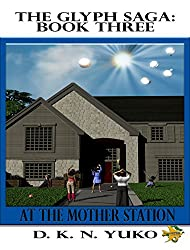 The Glyph Saga Book Three: At the Mother Station