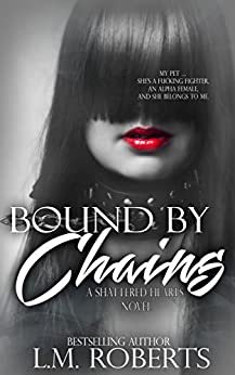 Bound by Chains: A Dark Erotic Romance (Shattered Hearts Trilogy Book 2) by [Roberts, L.M.]