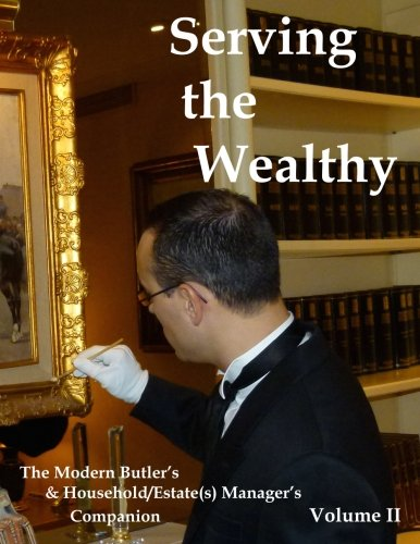 Serving the Wealthy: The Modern Butler's & Household/Estate(s) Manager's Companion, Volume II by CreateSpace Independent Publishing Platform