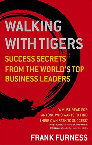 Walking with Tigers: Success Secrets from the World's Top Business (Walking Tiger)
